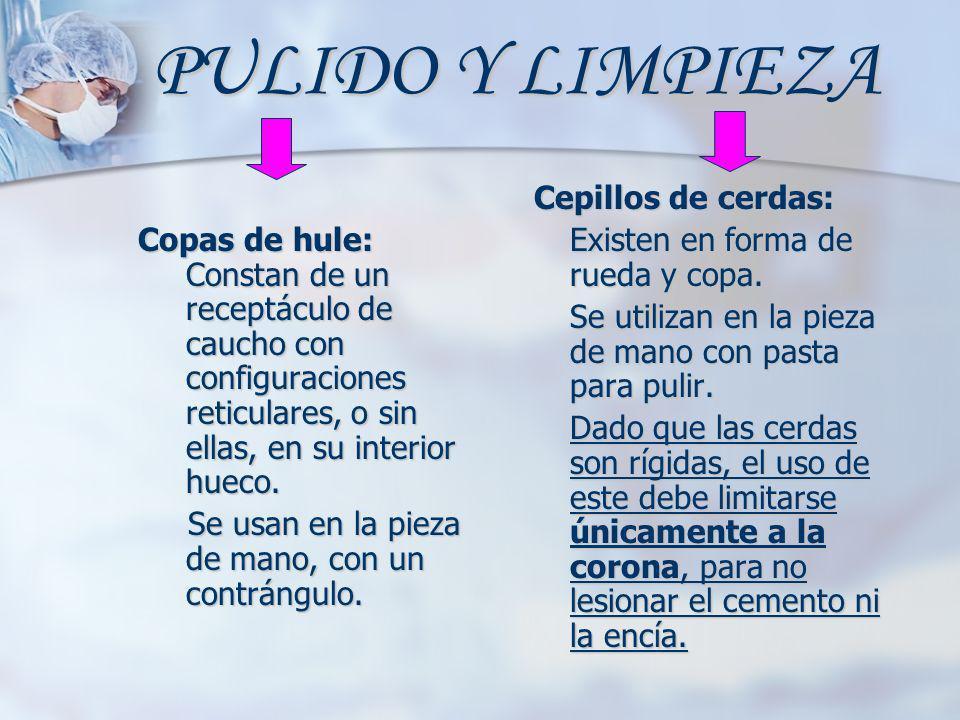 PULIDO Y LIMPIEZA Copas de hule: Constan de un receptáculo de caucho con configuraciones reticulares, o sin ellas, en su interior hueco. Se usan en la