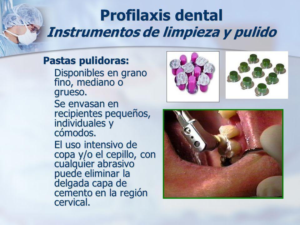Profilaxis dental Instrumentos de limpieza y pulido Pastas pulidoras: Disponibles en grano fino, mediano o grueso. Se envasan en recipientes pequeños,