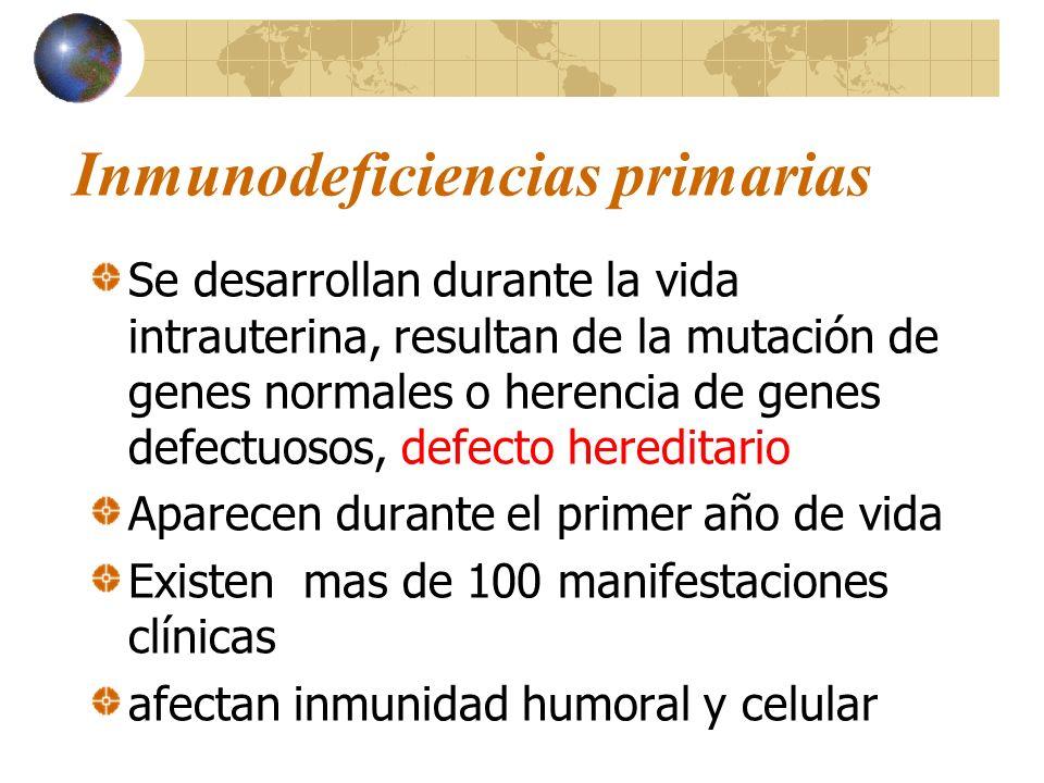 Inmunodeficiencias primarias Se desarrollan durante la vida intrauterina, resultan de la mutación de genes normales o herencia de genes defectuosos, d