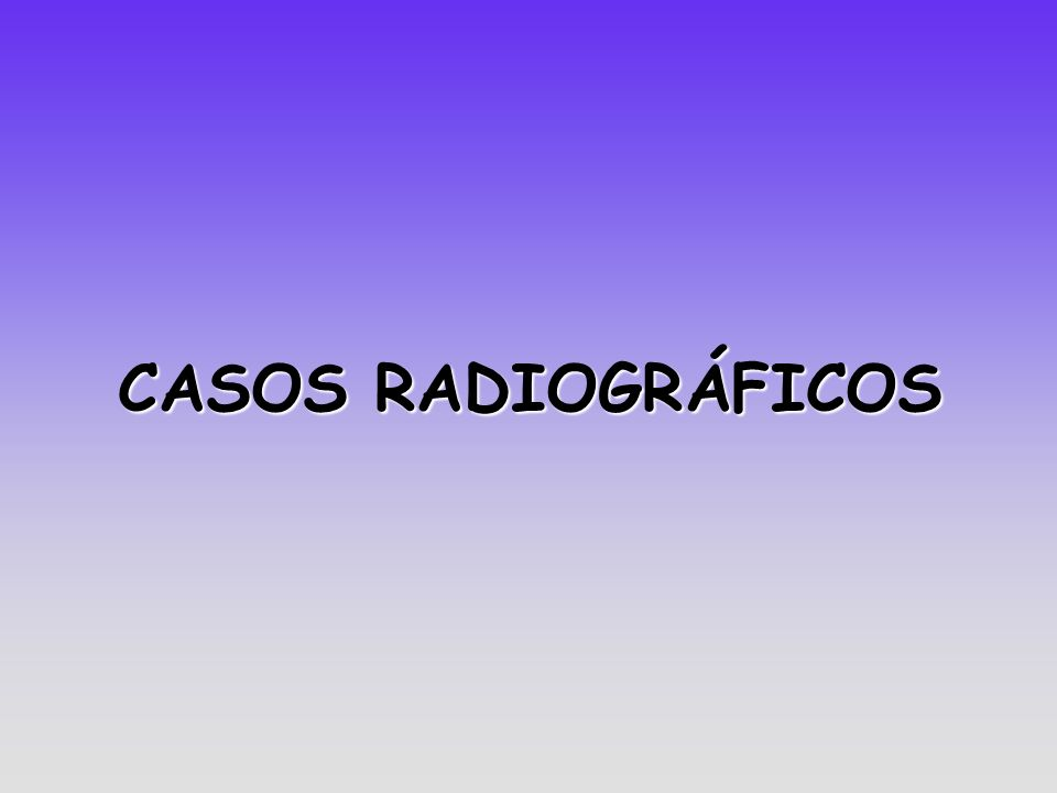 CASOS RADIOGRÁFICOS