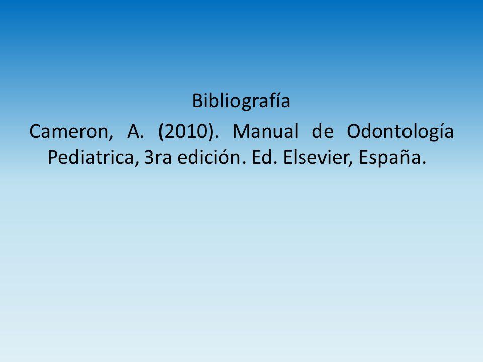 Bibliografía Cameron, A. (2010). Manual de Odontología Pediatrica, 3ra edición. Ed. Elsevier, España.