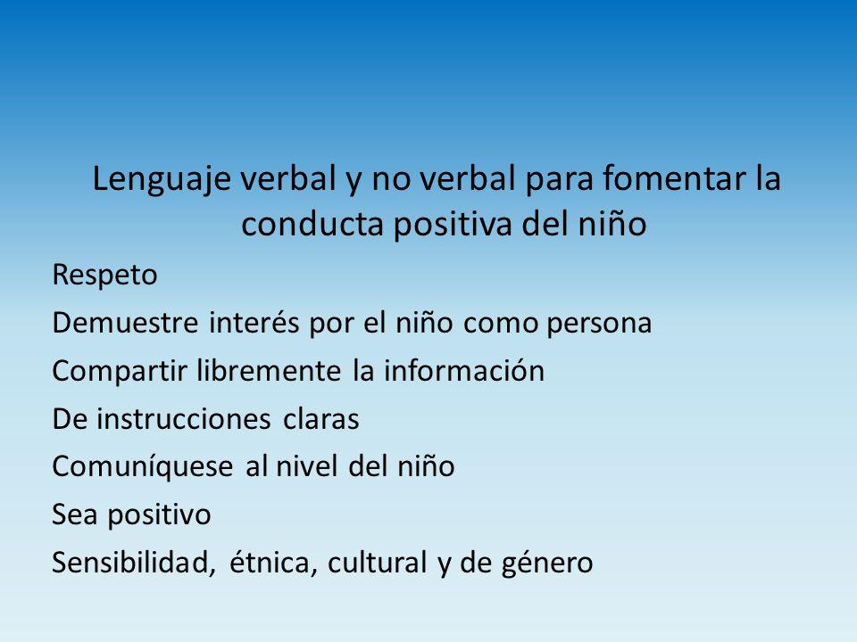 Lenguaje verbal y no verbal para fomentar la conducta positiva del niño Respeto Demuestre interés por el niño como persona Compartir libremente la inf