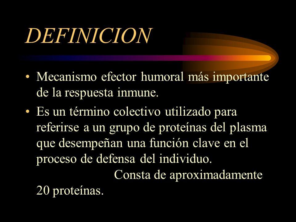 DEFINICION Mecanismo efector humoral más importante de la respuesta inmune. Es un término colectivo utilizado para referirse a un grupo de proteínas d