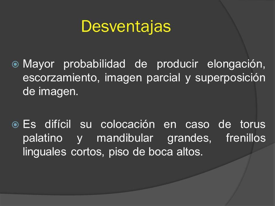 Desventajas Mayor probabilidad de producir elongación, escorzamiento, imagen parcial y superposición de imagen. Es difícil su colocación en caso de to