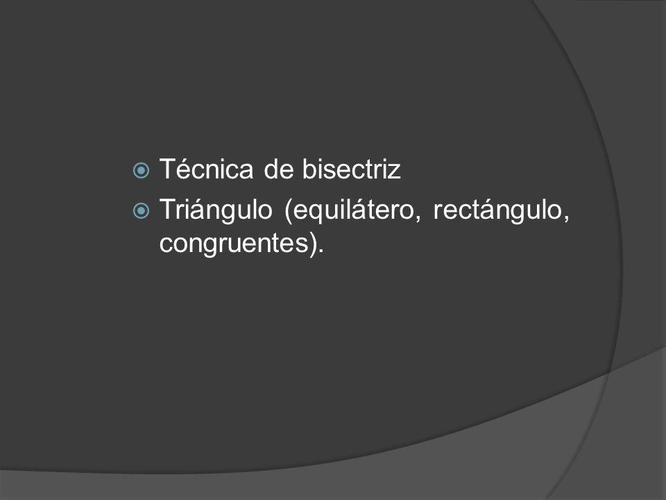 Técnica de bisectriz Triángulo (equilátero, rectángulo, congruentes).