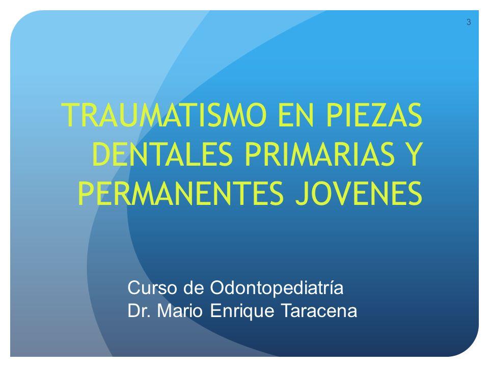 3 TRAUMATISMO EN PIEZAS DENTALES PRIMARIAS Y PERMANENTES JOVENES Curso de Odontopediatría Dr. Mario Enrique Taracena
