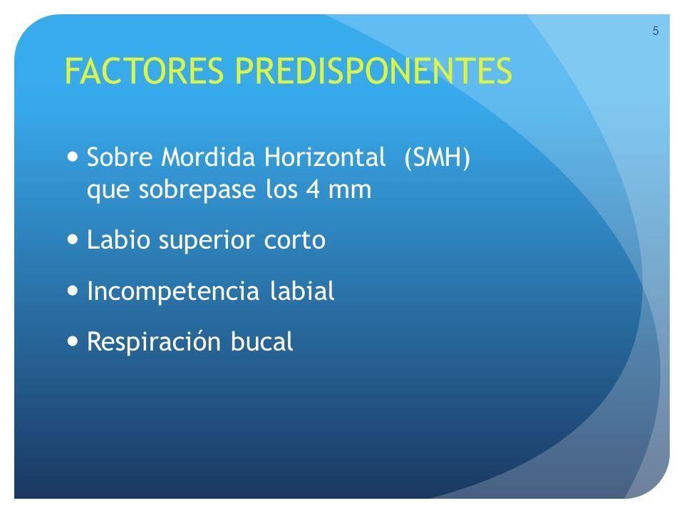 FACTORES PREDISPONENTES Sobre Mordida Horizontal (SMH) que sobrepase los 4 mm Labio superior corto Incompetencia labial Respiración bucal 5