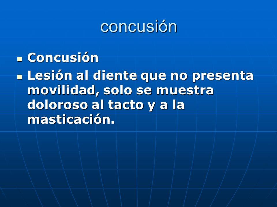concusión Concusión Concusión Lesión al diente que no presenta movilidad, solo se muestra doloroso al tacto y a la masticación. Lesión al diente que n
