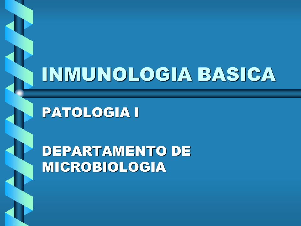 INMUNOLOGIA BASICA PATOLOGIA I DEPARTAMENTO DE MICROBIOLOGIA