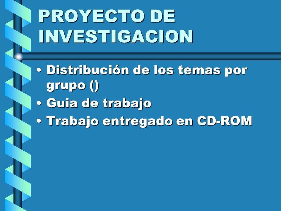 PROYECTO DE INVESTIGACION Distribución de los temas por grupo ()Distribución de los temas por grupo () Guia de trabajoGuia de trabajo Trabajo entregad