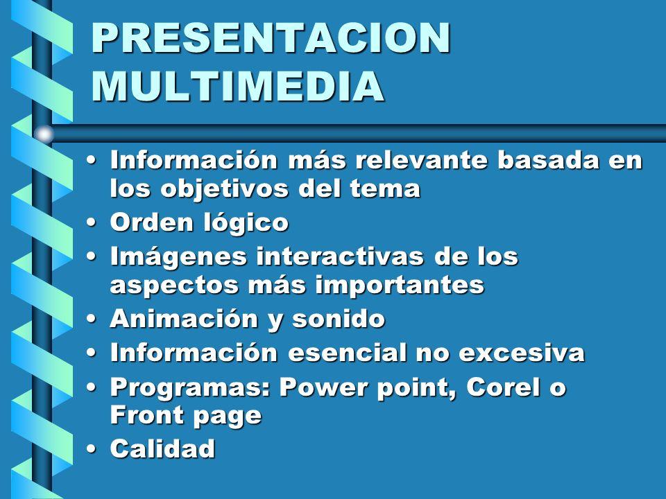 PRESENTACION MULTIMEDIA Información más relevante basada en los objetivos del temaInformación más relevante basada en los objetivos del tema Orden lóg