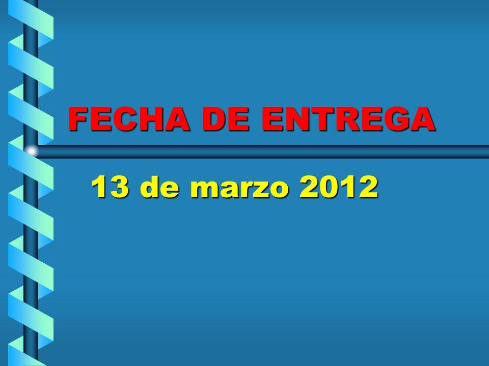 FECHA DE ENTREGA 13 de marzo 2012