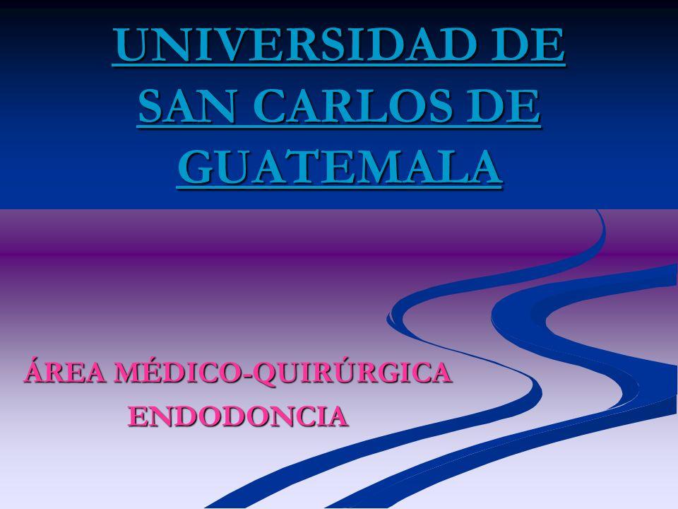 UNIVERSIDAD DE SAN CARLOS DE GUATEMALA ÁREA MÉDICO-QUIRÚRGICA ENDODONCIA