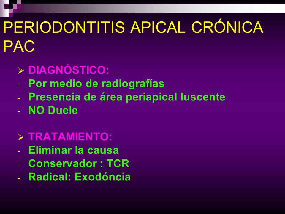 PERIODONTITIS APICAL CRÓNICA PAC DIAGNÓSTICO: - Por medio de radiografías - Presencia de área periapical luscente - NO Duele TRATAMIENTO: - Eliminar l