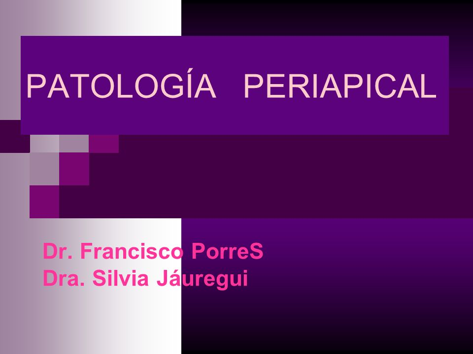 PATOLOGÍA PERIAPICAL Dr. Francisco PorreS Dra. Silvia Jáuregui
