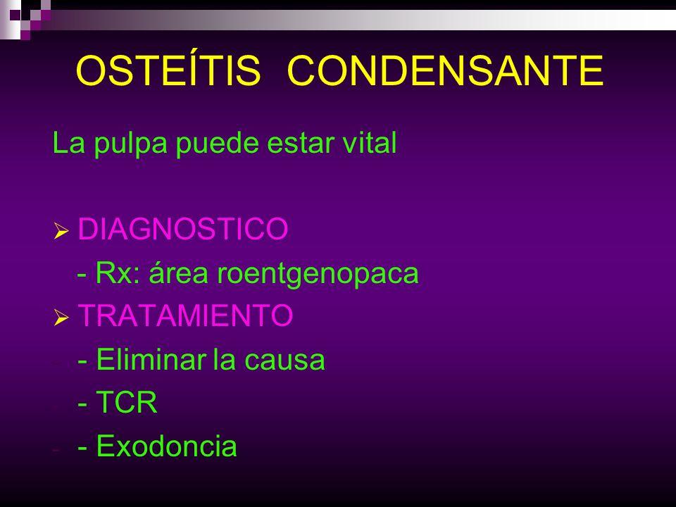 La pulpa puede estar vital DIAGNOSTICO - Rx: área roentgenopaca TRATAMIENTO - - Eliminar la causa - - TCR - - Exodoncia OSTEÍTIS CONDENSANTE