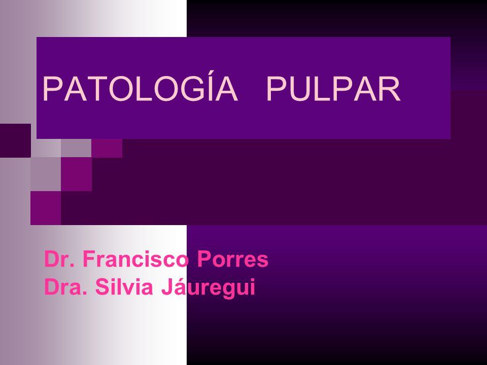 PATOLOGÍA PULPAR Dr. Francisco Porres Dra. Silvia Jáuregui