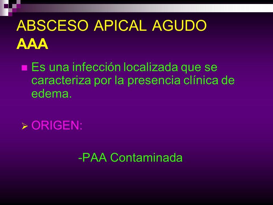 ABSCESO APICAL AGUDO AAA Es una infección localizada que se caracteriza por la presencia clínica de edema. ORIGEN: -PAA Contaminada