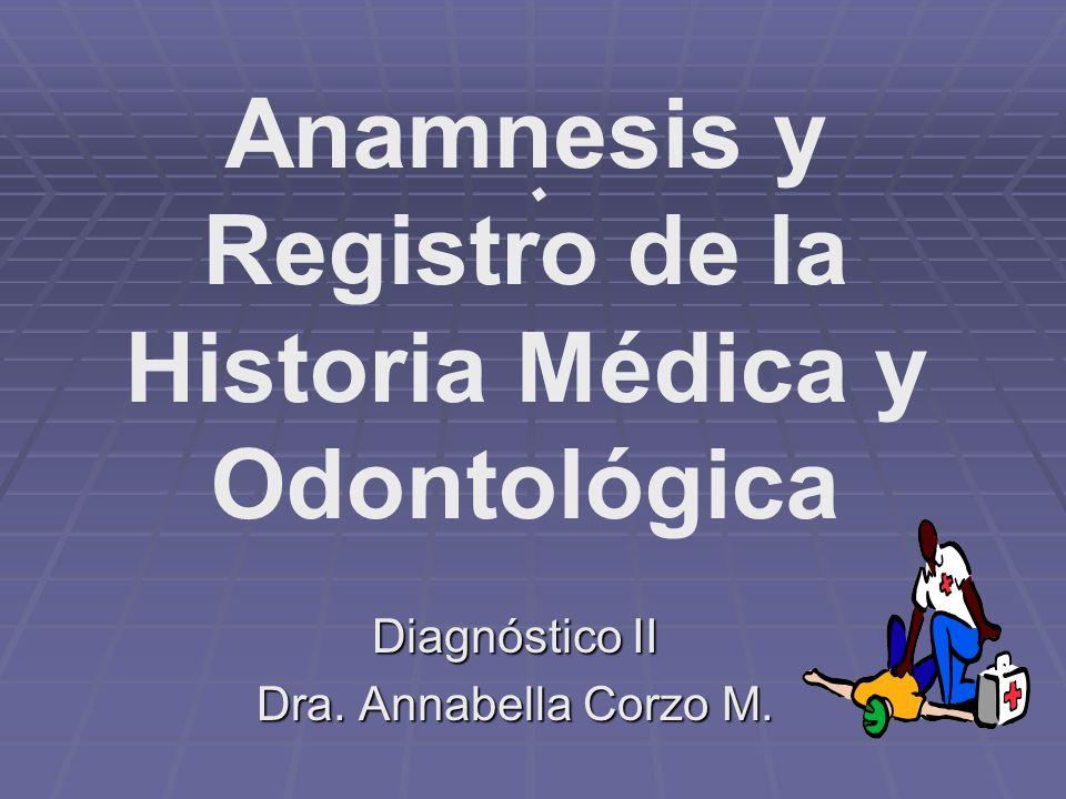 . Anamnesis y Registro de la Historia Médica y Odontológica Diagnóstico II Dra. Annabella Corzo M.