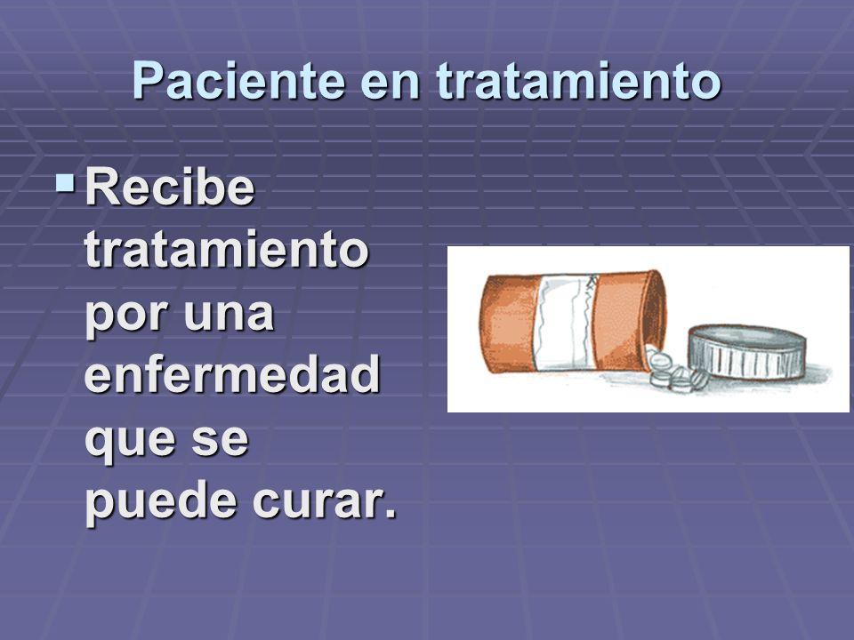 Paciente tratado : Paciente tratado : Cuando una enfermedad es tratada médicamente y se le cura la enfermedad. Cuando una enfermedad es tratada médica