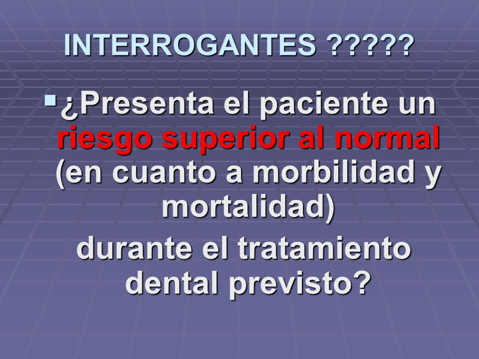 INTERROGANTES ????? ¿Es el paciente capaz fisiológica y psicológicamente. ¿Es el paciente capaz fisiológica y psicológicamente. de tolerar, de tolerar