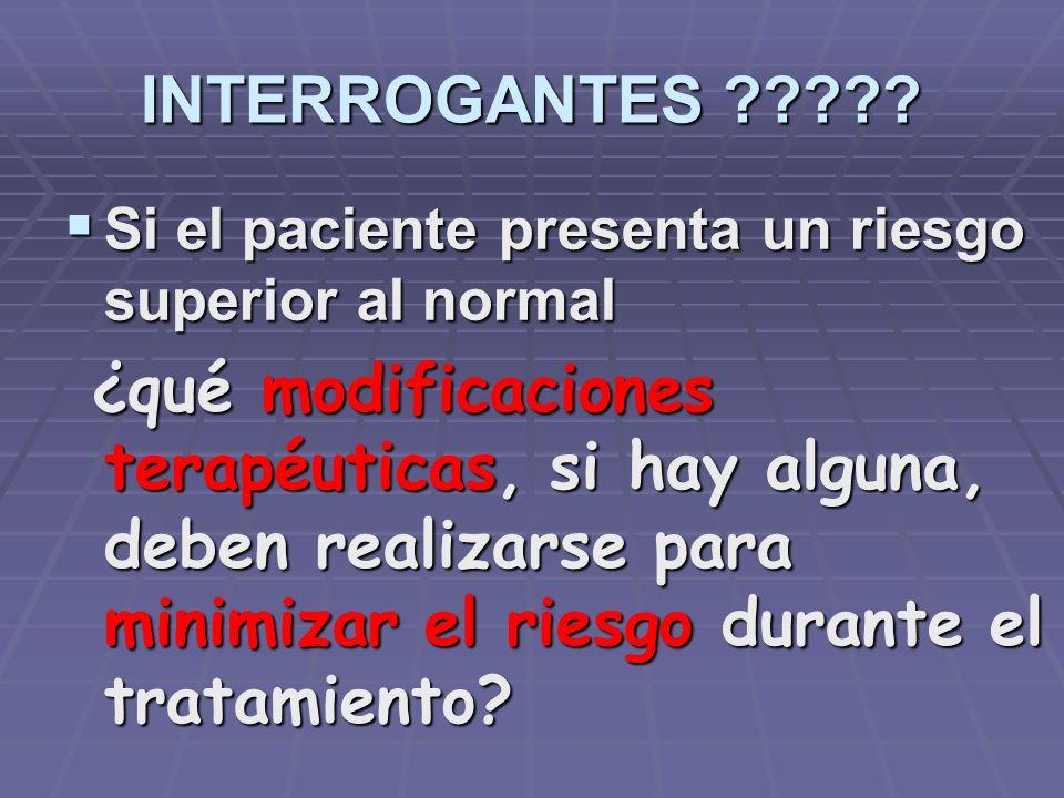 INTERROGANTES ????? ¿Presenta el paciente un riesgo superior al normal (en cuanto a morbilidad y mortalidad) ¿Presenta el paciente un riesgo superior