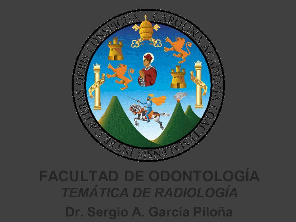 FACULTAD DE ODONTOLOGÍA TEMÁTICA DE RADIOLOGÍA Dr. Sergio A. García Piloña