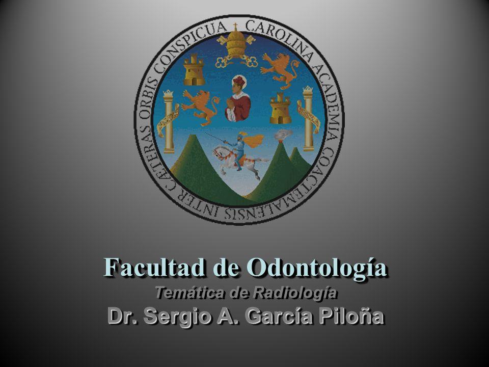 Facultad de Odontología Dr. Sergio A. García Piloña Facultad de Odontología Temática de Radiología Dr. Sergio A. García Piloña