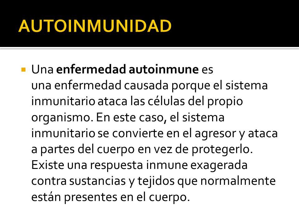 Una enfermedad autoinmune es una enfermedad causada porque el sistema inmunitario ataca las células del propio organismo.