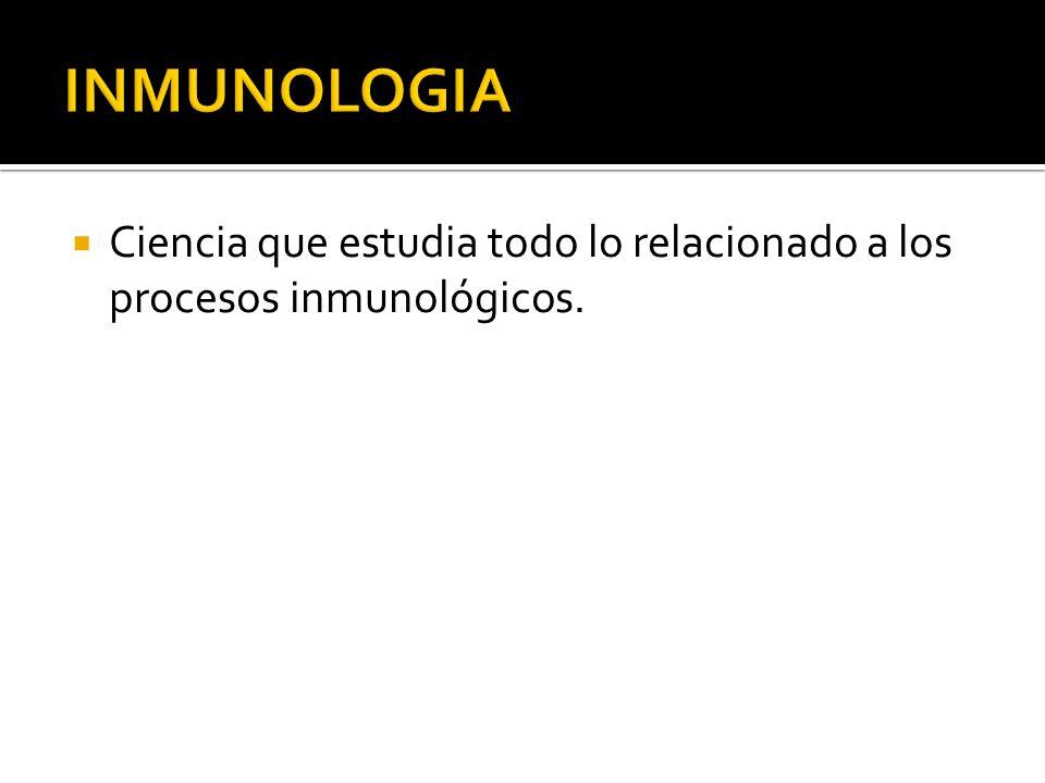 Ciencia que estudia todo lo relacionado a los procesos inmunológicos.