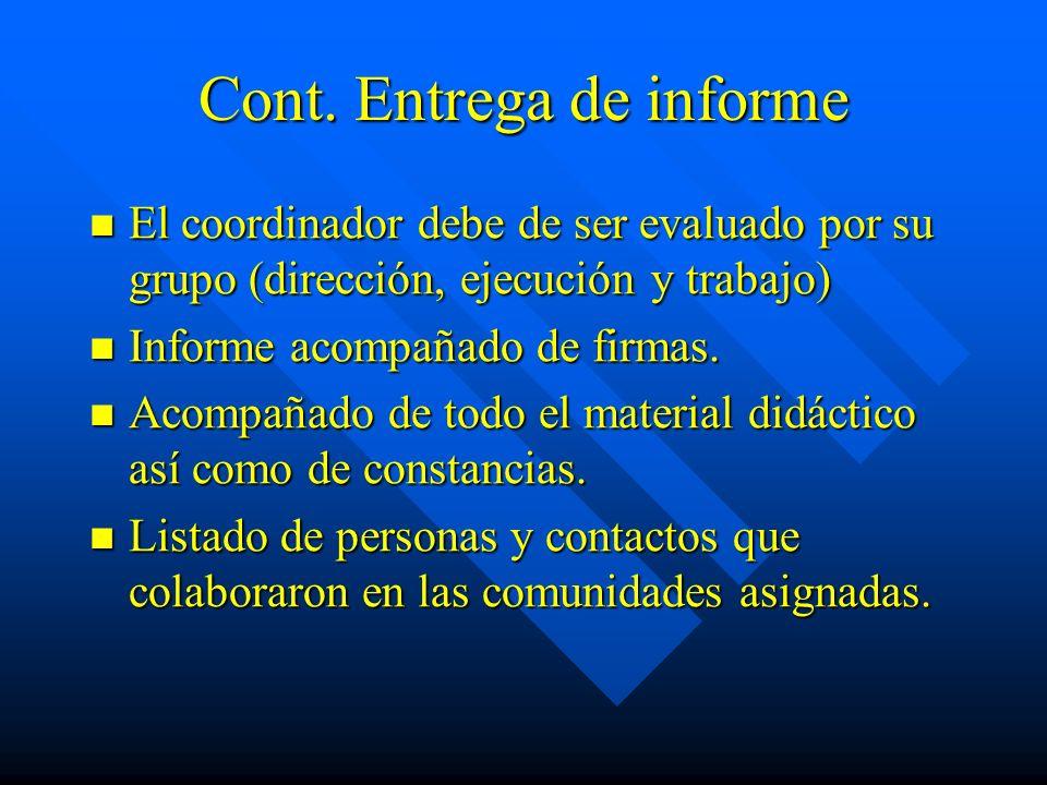 Cont. Entrega de informe El coordinador debe de ser evaluado por su grupo (dirección, ejecución y trabajo) El coordinador debe de ser evaluado por su
