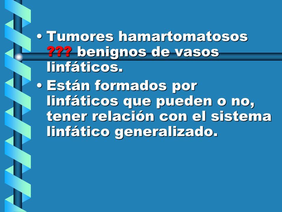 Tumores hamartomatosos ??.benignos de vasos linfáticos.Tumores hamartomatosos ??.