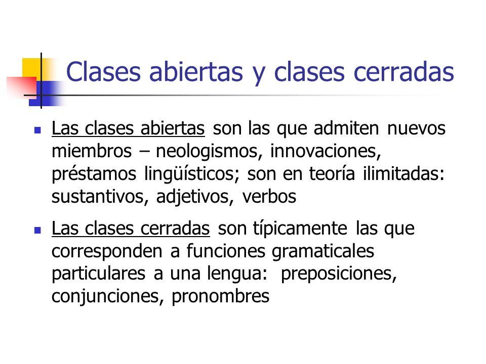 Clases abiertas y clases cerradas Las clases abiertas son las que admiten nuevos miembros – neologismos, innovaciones, préstamos lingüísticos; son en