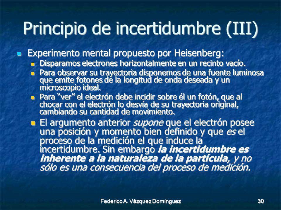Federico A. Vázquez Domínguez30 Principio de incertidumbre (III) Experimento mental propuesto por Heisenberg: Experimento mental propuesto por Heisenb