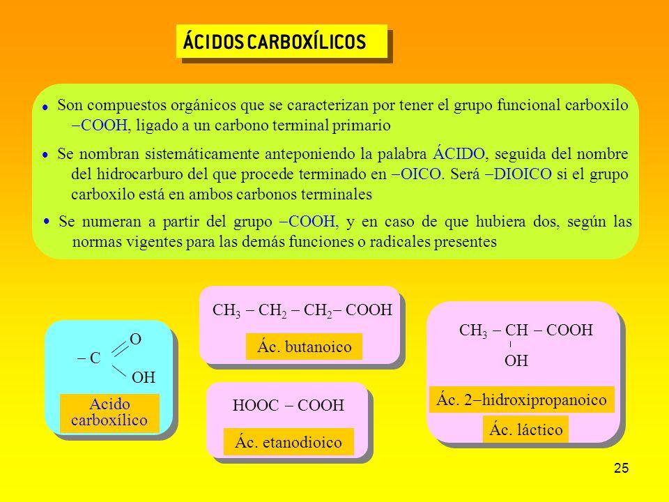 25 ÁCIDOS CARBOXÍLICOS HOOC COOH CH 3 CH 2 CH 2 COOH CH 3 CH COOH OH Ác. butanoico Son compuestos orgánicos que se caracterizan por tener el grupo fun