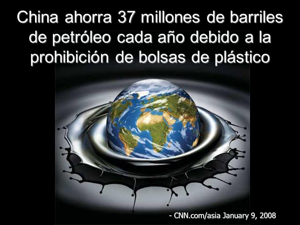 China ahorra 37 millones de barriles de petróleo cada año debido a la prohibición de bolsas de plástico - CNN.com/asia January 9, 2008