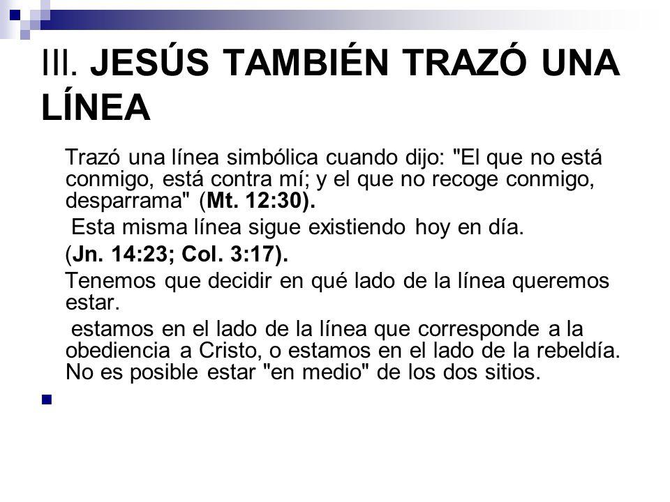 IIl. JESÚS TAMBIÉN TRAZÓ UNA LÍNEA Trazó una línea simbólica cuando dijo: