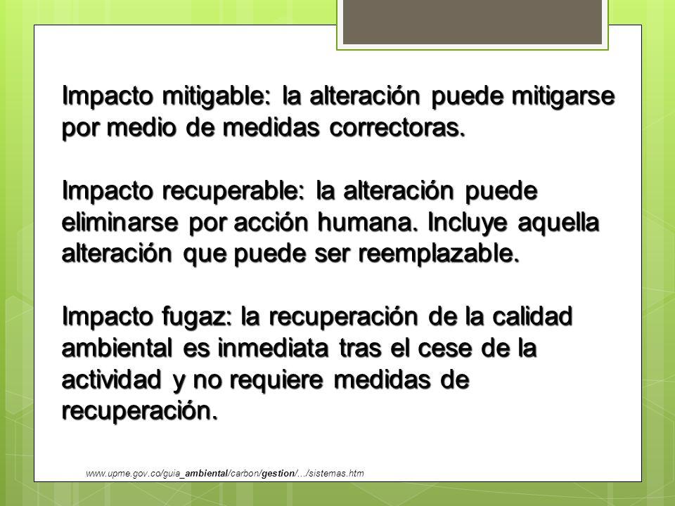 Impacto mitigable: la alteración puede mitigarse por medio de medidas correctoras. Impacto recuperable: la alteración puede eliminarse por acción huma