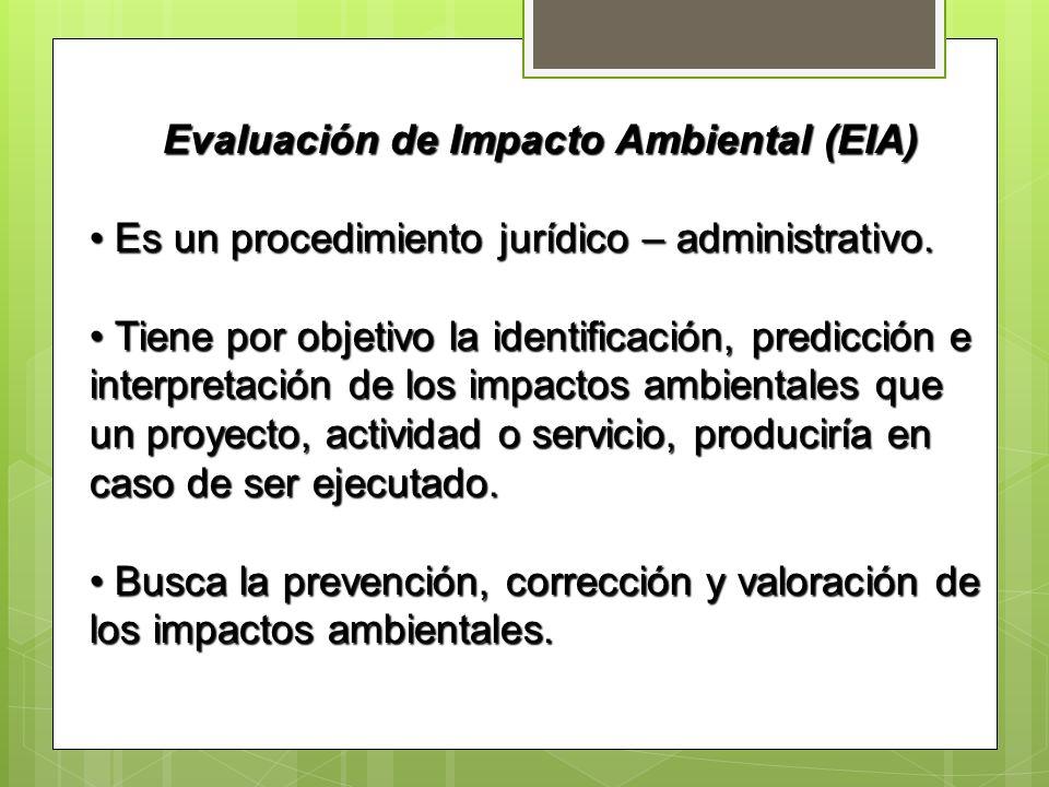 Evaluación de Impacto Ambiental (EIA) Es un procedimiento jurídico – administrativo. Es un procedimiento jurídico – administrativo. Tiene por objetivo