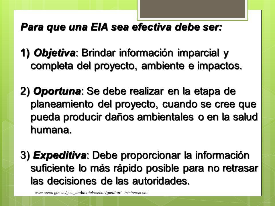 Para que una EIA sea efectiva debe ser: 1) Objetiva: Brindar información imparcial y completa del proyecto, ambiente e impactos. 2) Oportuna: Se debe