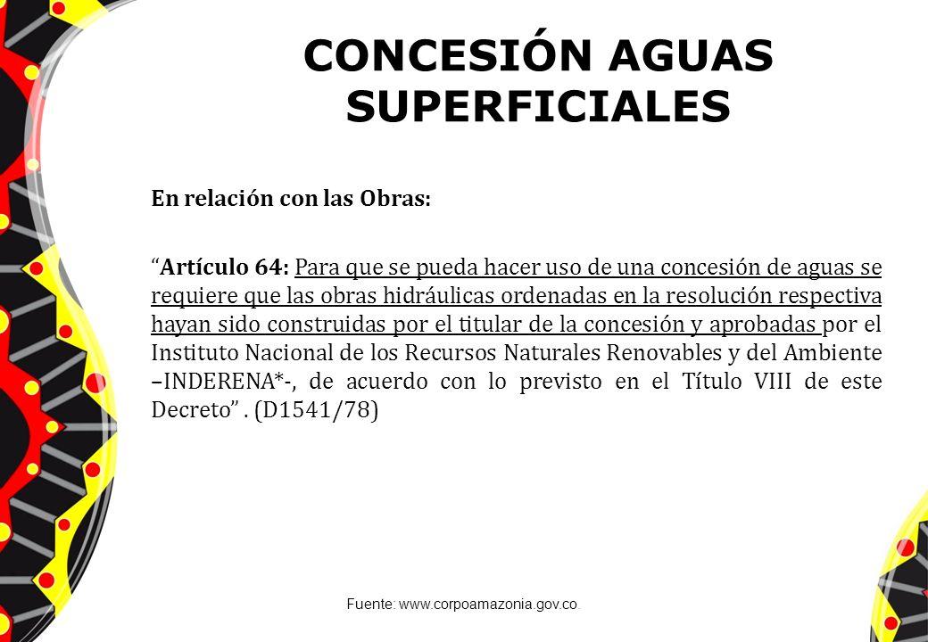 CONCESIÓN AGUAS SUPERFICIALES En relación con las Obras: Artículo 64: Para que se pueda hacer uso de una concesión de aguas se requiere que las obras