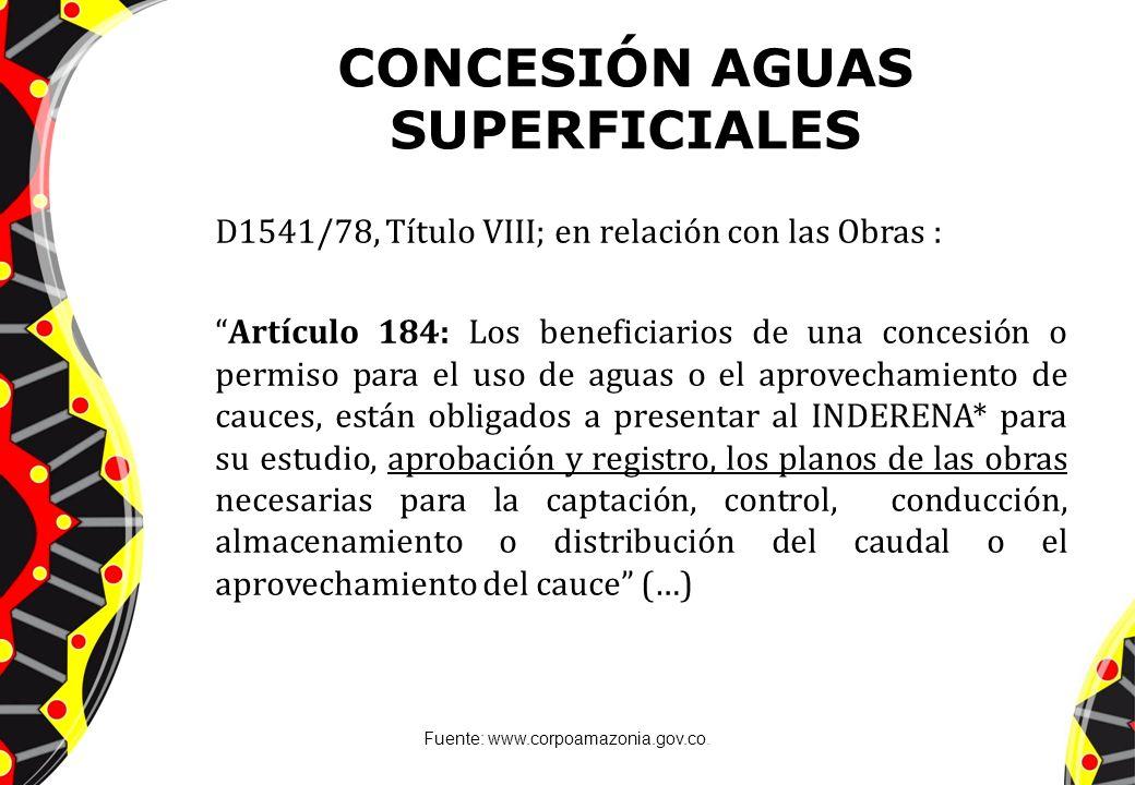 CONCESIÓN AGUAS SUPERFICIALES D1541/78, Título VIII; en relación con las Obras : Artículo 184: Los beneficiarios de una concesión o permiso para el us