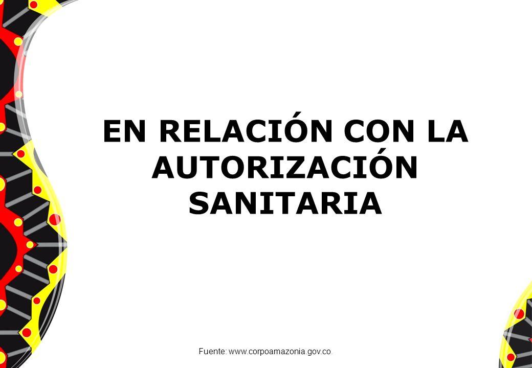 EN RELACIÓN CON LA AUTORIZACIÓN SANITARIA Fuente: www.corpoamazonia.gov.co.