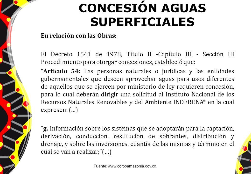CONCESIÓN AGUAS SUPERFICIALES En relación con las Obras: El Decreto 1541 de 1978, Título II -Capítulo III - Sección III Procedimiento para otorgar con
