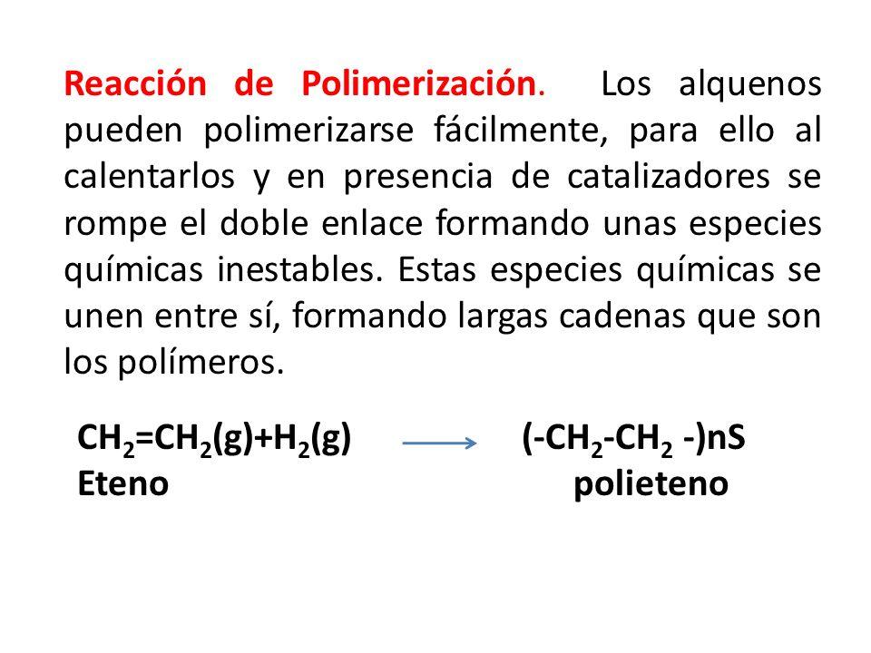 Reacción de Polimerización. Los alquenos pueden polimerizarse fácilmente, para ello al calentarlos y en presencia de catalizadores se rompe el doble e