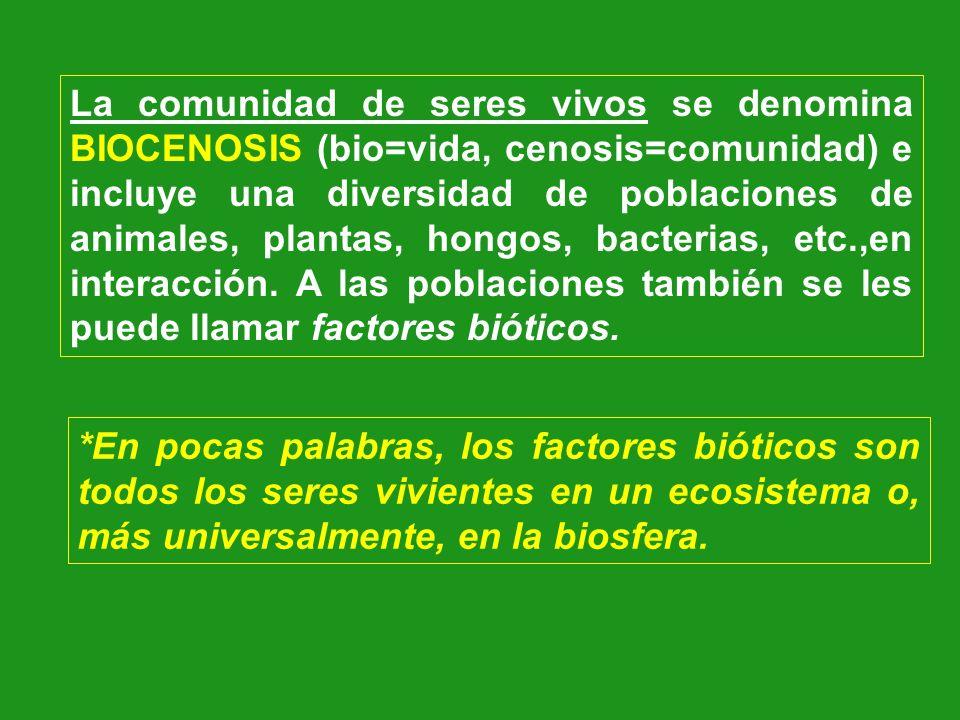 La comunidad de seres vivos se denomina BIOCENOSIS (bio=vida, cenosis=comunidad) e incluye una diversidad de poblaciones de animales, plantas, hongos,