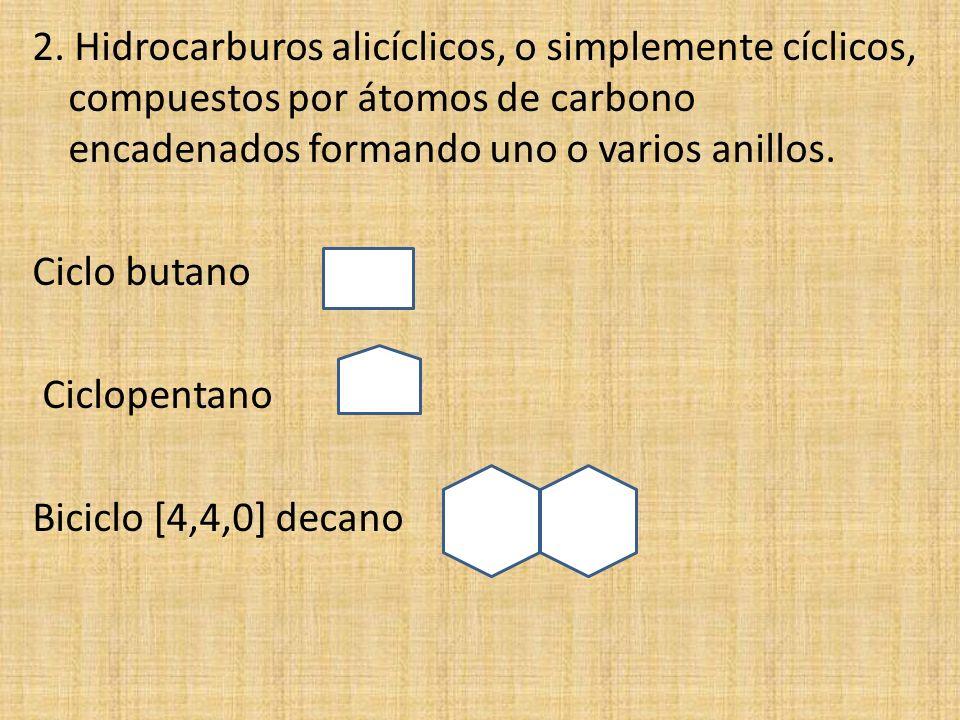 2. Hidrocarburos alicíclicos, o simplemente cíclicos, compuestos por átomos de carbono encadenados formando uno o varios anillos. Ciclo butano Ciclope