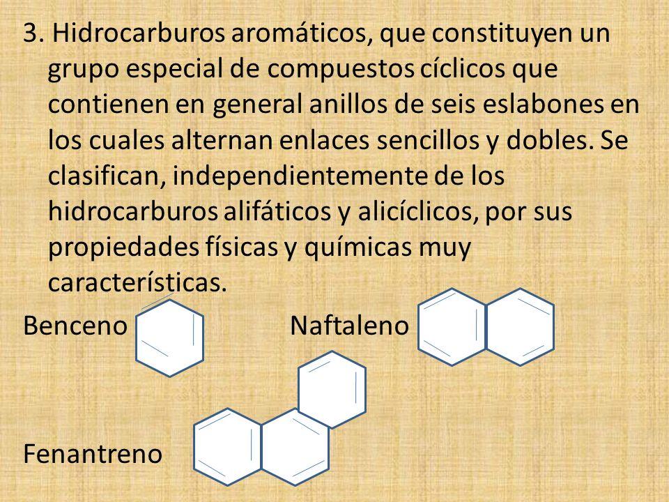 3. Hidrocarburos aromáticos, que constituyen un grupo especial de compuestos cíclicos que contienen en general anillos de seis eslabones en los cuales