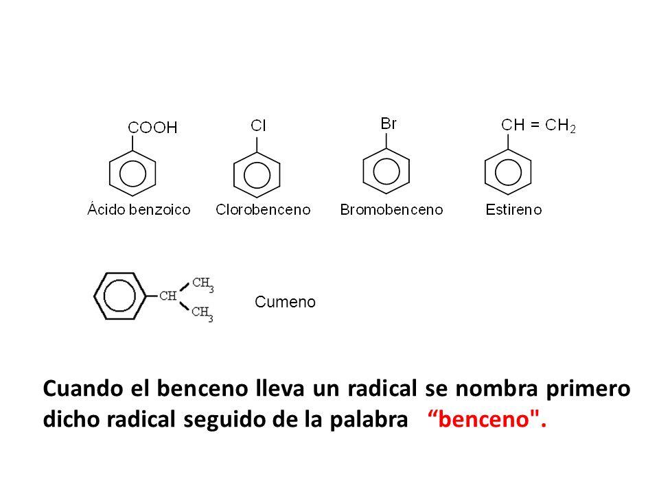 Cuando el benceno lleva un radical se nombra primero dicho radical seguido de la palabra benceno