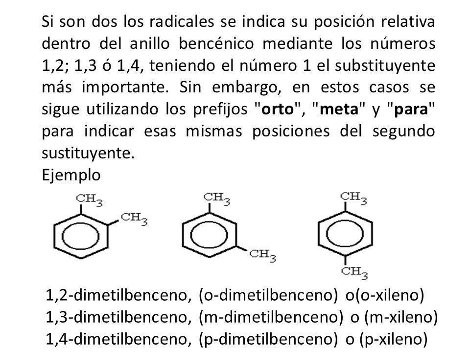Si son dos los radicales se indica su posición relativa dentro del anillo bencénico mediante los números 1,2; 1,3 ó 1,4, teniendo el número 1 el subst
